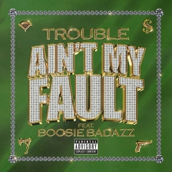 Trouble Ft. Boosie Badazz - Aint My Fault