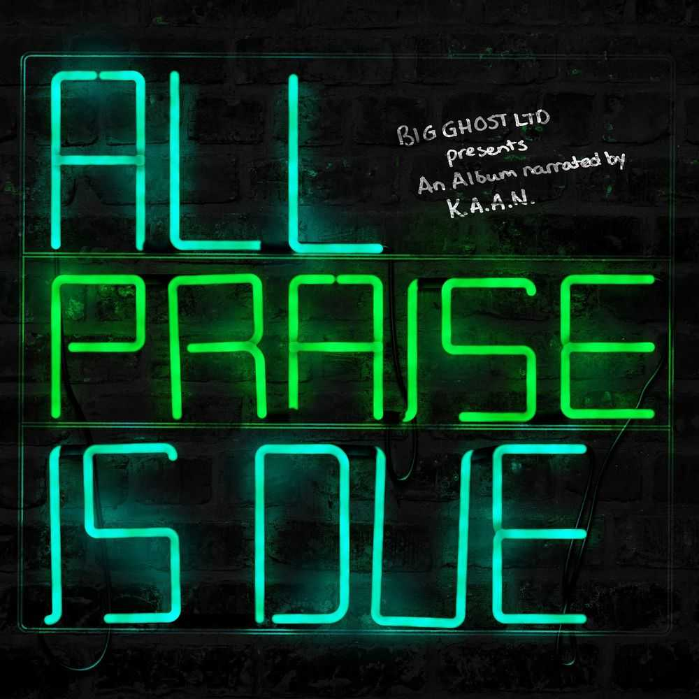 K.A.A.N. Ft. Big Ghost Ltd - All Praise Is Due