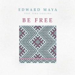 Edward Maya Ft. Vika Jigulina - Be Free
