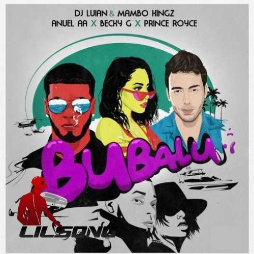 DJ Luian, Mambo Kingz & Anuel AA Ft. Becky G & Prince Royce - Bubalu