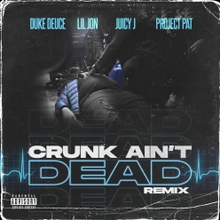 Duke Deuce, Lil Jon & Juicy J Ft. Project Pat - Crunk Aint Dead (Remix)