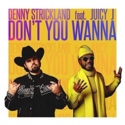 Denny Strickland Ft. Juicy J - Don't You Wanna