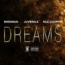 Birdman & Juvenile Ft. NLE Choppa - Dreams