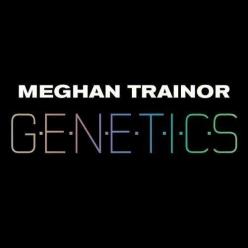 Meghan Trainor - Genetics
