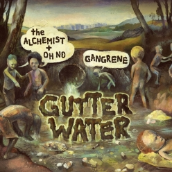 Gangrene (The Alchemist & Oh No) - Gutter Water