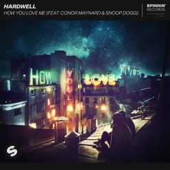 Hardwell Ft. Conor Maynard & Snoop Dogg - How You Love Me