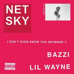 Netsky Ft. Bazzi & Lil Wayne - I Don t Even Know You Anymore