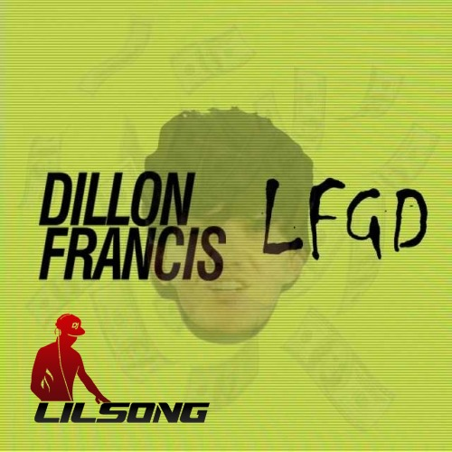 Dillon Francis - LFGD