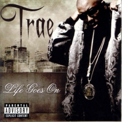 Trae tha Truth - Life Goes On