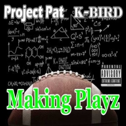 Project Pat & K-Bird - Making Playz