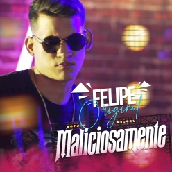 Felipe Original - Maliciosamente