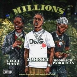 Z Money Ft. Gucci Mane & Hoodrich Pablo Juan - Millions