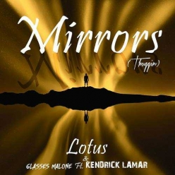 Lotus & Glasses Malone Ft. Kendrick Lamar - Mirrors (Thuggin)