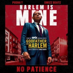 Godfather Of Harlem Ft. Pusha T & Swizz Beatz - No Patience
