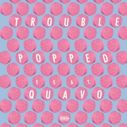 Trouble Ft. Quavo - Popped