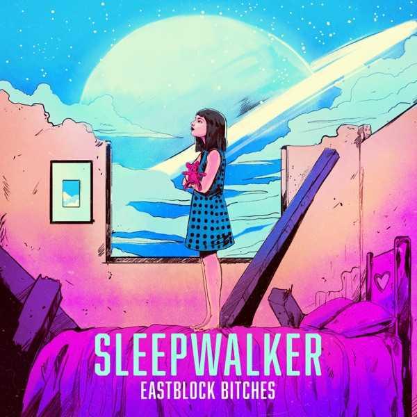 Eastblock Bitches - Sleepwalker