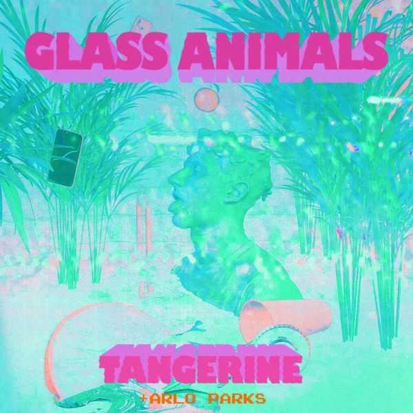 Glass Animals Ft. Arlo Parks - Tangerine