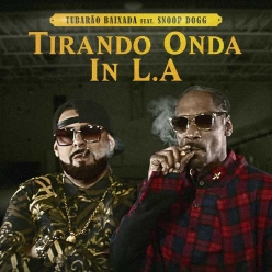 Tubarao Baixada Ft. Snoop Dogg - Tirando Onda In L.A.