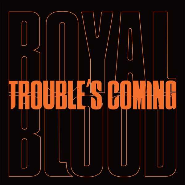Royal Blood - Troubles Coming
