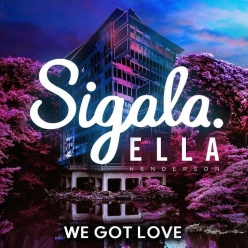 Sigala Ft.Ella Henderson - We Got Love
