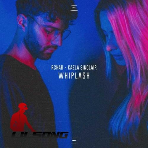 R3hab & Kaela Sinclair - Whiplash