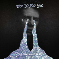 The Chainsmokers & 5 Seconds Of Summer - Who Do You Love