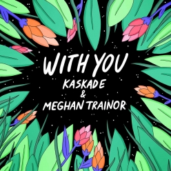 Kaskade Ft. Meghan Trainor - With You