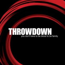 Throwdown - You Don't Have to Be Blood to Be Family